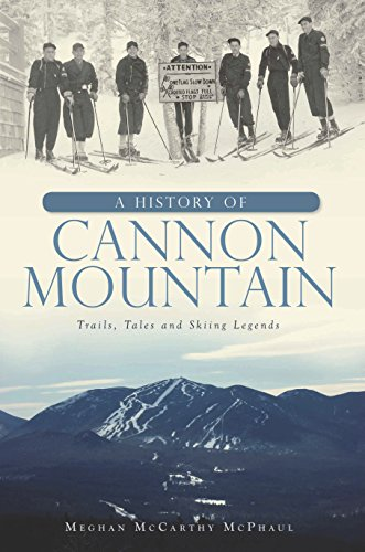 A History of Cannon Mountain: Trails, Tales and Ski Legends (Brief History) ()