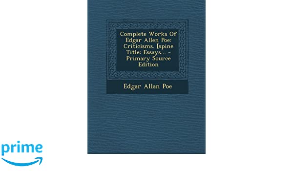 complete works of edgar allen poe criticisms spine title  complete works of edgar allen poe criticisms spine title essays edgar allan poe 9781295073030 com books