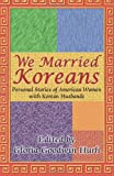 We Married Koreans, Gloria Goodwin Hurh, 1605942154