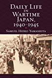 Daily Life in Wartime Japan, 1940-1945 (Modern War Studies)
