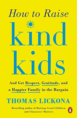 Kindness Curriculum Shown To Improve >> Amazon Com How To Raise Kind Kids And Get Respect Gratitude And