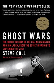 Ghost Wars: The Secret History of the CIA, Afghanistan, and bin Laden, from the Soviet Invas ion to September