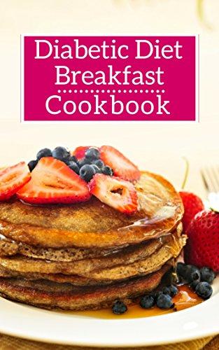 Diabetic Diet Breakfast Cookbook: Healthy Diabetic Friendly Breakfast And Brunch Recipes (Diabetic Diet Cookbook Book 1) by Lisa Medows