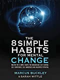 The 8 Simple Habits For Mental Change: Master The 8 Simple Habits For Unshakable Self Control, Self Confidence, Self-Awareness And Unlimited Potential - IN EVERY AREA OF YOUR LIFE
