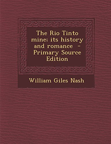 the-rio-tinto-mine-its-history-and-romance-primary-source-edition