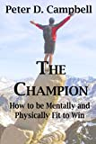The Champion: How to be Mentally and Physically Fit to Win