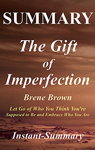 Summary - The Gift of Imperfection: Book by Brene Brown - Let Go of Who You Think You're Supposed to Be and Embrace Who You Are (The Gift of Imperfection ... Summary - Book, Paperback, Hardcover 1)
