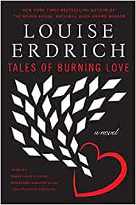 a book report on tales of burning love by louise erdrich Louise erdrich (little falls,  anisfield-wolf book awards  tales of burning love (1996) the blue jay's dance:.