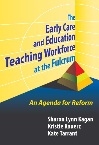 Early Care and Education Teaching Workforce at the Fulcrum: An Agenda for Reform (Early Childhood Education Series)