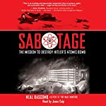 Sabotage: The Mission to Destroy Hitler's Atomic Bomb | Neal Bascomb