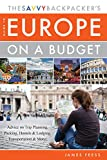 The Savvy Backpacker s Guide to Europe on a Budget: Advice on Trip Planning, Packing, Hostels & Lodging, Transportation & More!