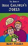 The Book of Irish Children's Jokes, Mary Feehan, 1856352587