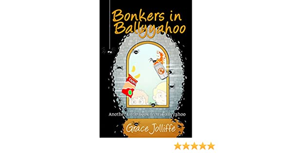 BONKERS IN BALLYYAHOO - THE FIRST STORY FROM THE BALLYYAHOO SHORT KIDS STORIES SERIES
