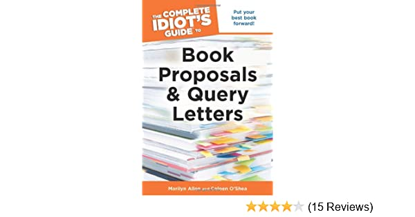 the complete idiots guide to book proposals query letters marilyn allen coleen oshea 9781615640454 amazoncom books