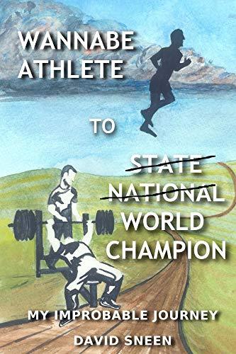 Wannabe Athlete to World Champion: My Improbable Journey por David Sneen