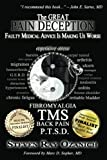 The Great Pain Deception: Faulty Medical Advice Is Making Us Worse: Volume 1
