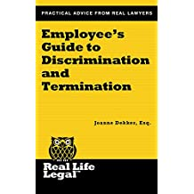 Employee's Guide to Discrimination and Termination (A Real Life Legal Guide)