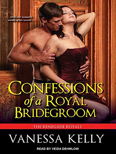 Confessions of a Royal Bridegroom (Renegade Royals) by Tantor Audio