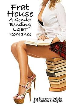 Frat House: A Gender Bending LGBT Romance by [Deloto, Barbara, Newgen, Thomas]