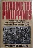 Retaking the Philippines: America's Return to Corregidor and Bataan, October 1944-March 1945