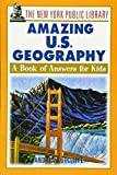 The New York Public Library Amazing US Geography:A Book of Answers for Kids