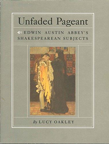 Unfaded Pageant: Edwin Austin Abbey's Shakespearean - Oakley Site