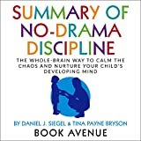 Download Summary of No-Drama Discipline: The Whole-Brain Way to Calm the Chaos and Nurture Your Child's Developing Mind in PDF ePUB Free Online