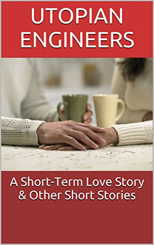 A Short-Term Love Story & Other Short Stories by [Engineers, Utopian]