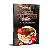 550 INSTANT POT RECIPES COOKBOOK: Quick & Healthy Instant Pot Electric Pressure Cooker Recipes For Complete Beginners