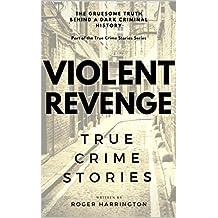 VIOLENT REVENGE - True Crime Stories: True Crime Stories