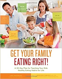 Book Get Your Family Eating Right: A 30-day Plan for Teaching Your Kids Healthy Eating Habits for Life by Fredericks, Lynn, Sanchez, Mercedes (2013)