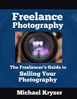 Freelance Photography - The Freelancers Guide to Selling Your Photography