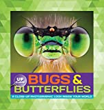 Bugs & Butterflies: A close-up photographic look inside your world (Up Close)
