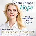 Where There's Hope: Healing, Moving Forward, and Never Giving Up Audiobook by Elizabeth A. Smart Narrated by To Be Announced