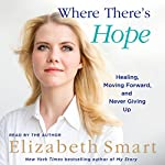 Where There's Hope: Healing, Moving Forward, and Never Giving Up | Elizabeth A. Smart
