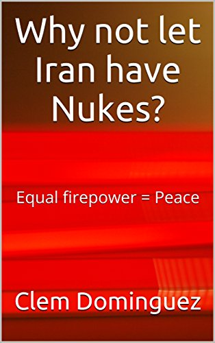 Why not let Iran have Nukes?: Equal firepower = Peace