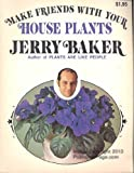 Make Friends with Your House Plants, Jerry F. Baker, 0671216546