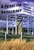 img - for A Future for Archaeology (UNIV COL LONDON INST ARCH PUB) book / textbook / text book