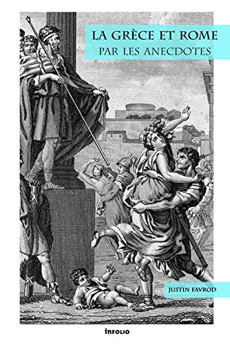 La Grèce et Rome par les anecdotes (Testimonia) (French Edition) by Justin Favrod