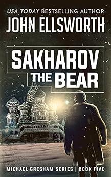 Sakharov the Bear (Michael Gresham Series Book 5) by [Ellsworth, John]