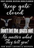 KEEP gate closed don't let THE GOATS out no