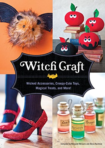 Witch Craft: Wicked Accessories, Creepy-Cute Toys, Magical Treats, and (Witch Halloween Crafts)