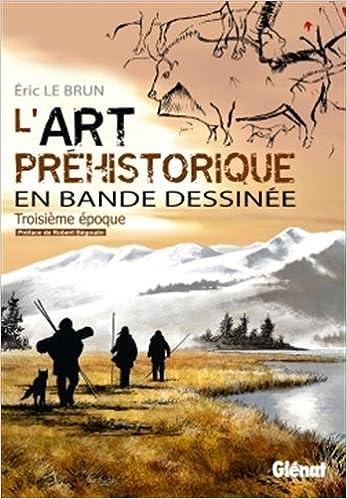 L'art préhistorique en BD - Tome 03: Troisième époque