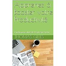Apprenez à Booster votre Productivité: L'indispensable de l'entrepreneur (French Edition)