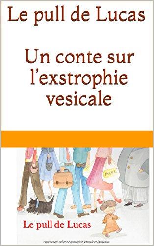 Le pull de Lucas: Un conte sur l'exstrophie vesicale (French Edition)