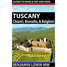 Wines of Tuscany: Chianti, Brunello, and Bolgheri (Guides to Wines and Top Vineyards Book 12)