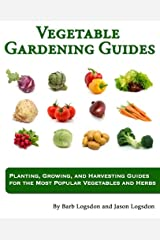 Vegetable  Gardening Guides: Planting, Growing, and Harvesting Guides for the Most Popular Vegetables and Herbs Paperback