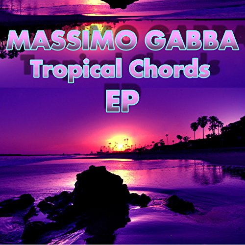 Tropical Chords Tech House Version By Massimo Gabba On Amazon