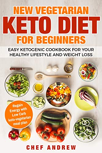 New Vegetarian Keto Diet for Beginners:  Easy ketogenic cookbook for your healthy lifestyle and weight loss by Chef Andrew