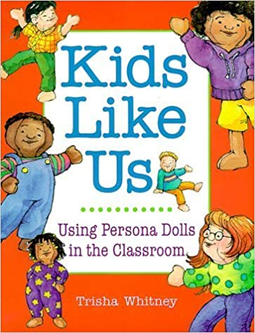 Book Kids Like Us: Using Persona Dolls in the Classroom by Whitney, Trisha (2002)
